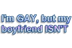 I'm GAY but my boyfriend ISN'T