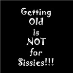 Getting Old is NOT for Sissies!