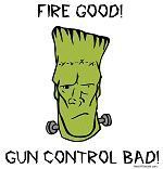 Fire Good! Gun Control Bad!