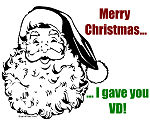 Merry Christmas, I gave you VD!