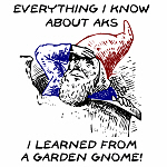 Everything I know about AKs... garden gnome