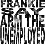 Frankie Say Arm The Unemployed Worn Look