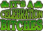 It's a Celebration Bitches T-Shirts