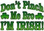 Don't Pinch Me Bro I'm Irish T-Shirt