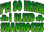 I'm So Irish I Bleed Shamrocks T-Shirt