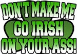 Don't Make Me Go Irish on Your Ass T-Shirt