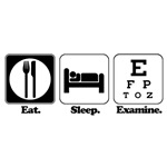 Eat. Sleep. Examine. (Eye Doctor)