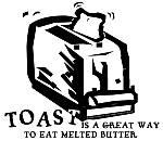 Toast is...