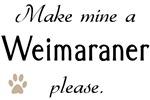 Make Mine Weimaraner