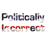 Politically Incorrect, Humor Gifts, Funny gifts