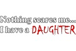 Nothing Scares Me I Have A Daughter