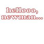 Hellooo, Newman...