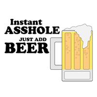 Instant Asshole Just Add Beer T-Shirt