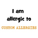 I Am Allergic To - FILL IN CUSTOM ALLERGIES
