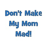 Don't Make My Mom Mad!