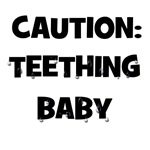 Caution: Teething Baby