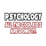 Psychology, All the Cool Kids...