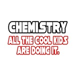 Chemistry, All the Cool Kids...