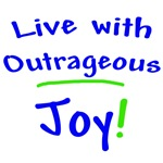 Live With Outrageous Joy