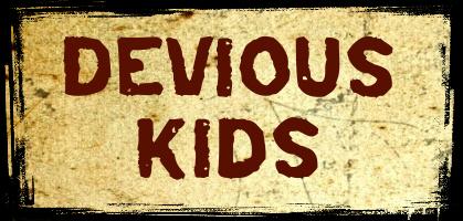 Devious Kids