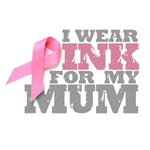 I wear pink for my MUM