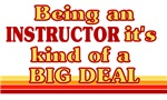 Being  an Instructor it's kind of a BIG DEAL shirt