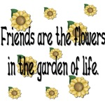 Friends are the flowers...