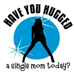 Have you hugged a Single Mom today