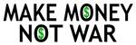 Make Money Not War