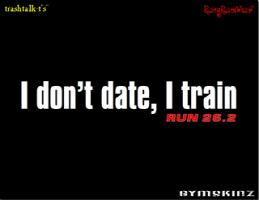 I Don't Date, I Train (26.2)