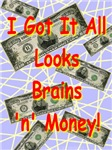 I Got It All Looks Brains 'n' Money