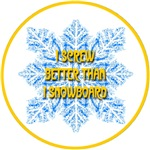 I Screw Better Than I Snowboard Blue Snowflake