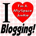 I Love Blogging -- I'm A MySpace Junkie