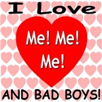 I Love Me! Me! Me! And Bad Boys!
