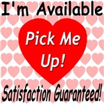 I'm Available Pick Me Up Satisfaction Guaranteed