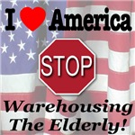 I Love America STOP Warehousing The Elderly