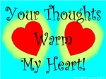 Your Thoughts Warm My Heart!