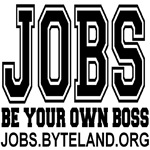 JOBS: BE YOU OWN BOSS
