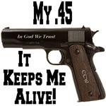 My .45 It Keeps Me Alive