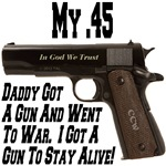 My .45 Daddy Got A Gun