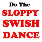 Do the Sloppy Swish Dance