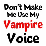 Dont Make Me Use My Vampire Voice
