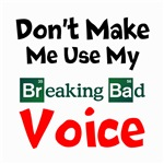 Dont Make Me Use My Breaking Bad Voice