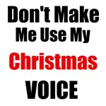 Dont Make Me Use My Christmas Voice