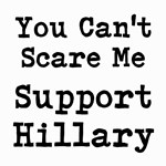 You Cant Scare Me Support Hillary