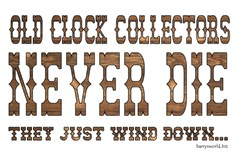 Old Collectors Never Die (Clocks)