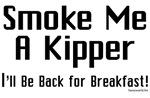 Smoke Me a Kipper!