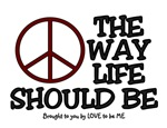 PEACE - THE WAY LIFE SHOULD BE