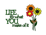 FLOWER - LIFE - IT'S WHAT YOU MAKE OF IT