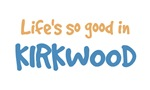 Life is so good in Kirkwood